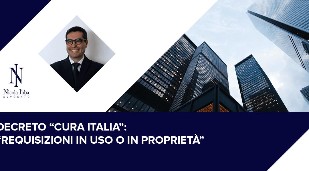 DECRETO CURA ITALIA: REQUISIZIONI IN USO O IN PROPRIETÀ